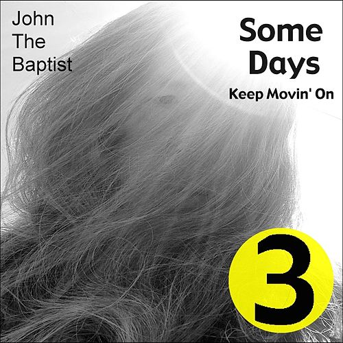 Some Days (Keep Movin' On) by John The Baptist