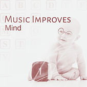 Music Improves Mind – Instrumental Songs for Baby, Einstein Effect, Capable Child, Brilliant Collection for Listening, Smart, Little Baby by Be Smart Junior Factory