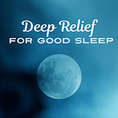 Play & Download Deep Relief for Good Sleep – Music for Relaxation, Restful, Classical Lullabies, Calm Nap, Calmness and Rest by World Famous Composers | Napster