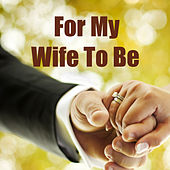For My Wife To Be von Various Artists