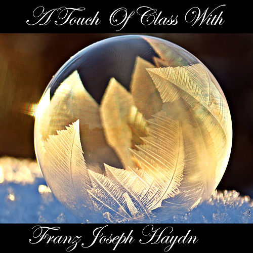 A Touch Of Class With Franz Joseph Haydn by Franz Joseph Haydn