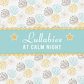 Play & Download Lullabies at Calm Night – Classical Sounds for Baby, Calmness & Silence, Quiet Toddler, Sweet, Calm Dreams by Inner Child Music World | Napster