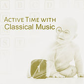 Play & Download Active Time with Classical Music – Instrumental Sounds for Baby, Educational Songs, Bright Mind Kids, Little Genius, Bach by Baby Activity Centre   Napster