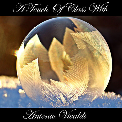 Play & Download A Touch Of Class With Antonio Vivaldi by Antonio Vivaldi | Napster