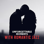 Play & Download Unforgettable Moments with Romantic Jazz – Relaxing Piano Jazz, Soft Sounds, First Kiss, Erotic Jazz by Soft Jazz Music   Napster