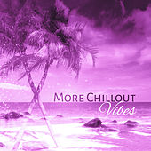 Play & Download More Chillout Vibes -  Deep Chillout, Electro Trance, Just Relax, Chill Out by Ibiza Dance Party   Napster