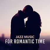 Play & Download Jazz Music for Romantic Time – Chilled Sounds of Jazz, Romantic Dinner, Lovers Kiss, Easy Listening by Music for Quiet Moments | Napster