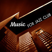 Music for Jazz Club – Relaxing Jazz Music, Night Sounds, Easy Listening, Piano Bar, Mellow Music by Soft Jazz