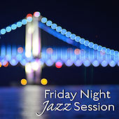 Play & Download Friday Night Jazz Session – Relaxing Jazz, Piano Lounge, Mellow Instrumental Tracks by Relaxing Jazz Music | Napster