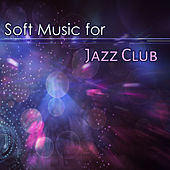 Play & Download Soft Music for Jazz Club – Calming Music, Evening Jazz, Smooth Note, Jazz Moves, Piano Bar by Soft Jazz | Napster