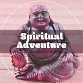 Spiritual Adventure – Nature Sounds for Meditation, Yoga Music, Clearer Mind, Deep Focus, Asian Zen, Calming Melodies by Buddha Lounge