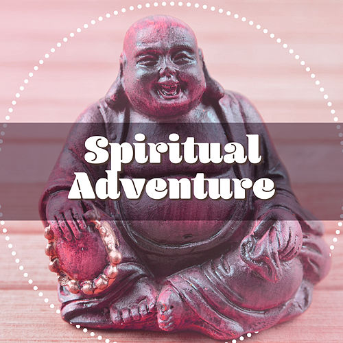 Play & Download Spiritual Adventure – Nature Sounds for Meditation, Yoga Music, Clearer Mind, Deep Focus, Asian Zen, Calming Melodies by Buddha Lounge | Napster