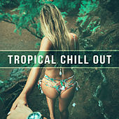 Play & Download Tropical Chill Out – Rest on the Beach, Chillout Lounge, Electro Vibrations, Positive Attitude by Chillout Lounge | Napster