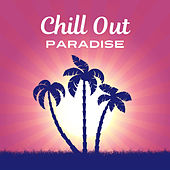 Play & Download Chill Out Paradise – Electronic Chillout, Summer Beats, Good Vibes Only, Hotel Lounge by Electro Lounge All Stars | Napster