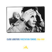 Play & Download Firestation Towers: 1986- 1989 (Foxheads Stalk This Land, Headache Rhetoric, Forever, Until Victory! The Singles Collection) by Close Lobsters | Napster