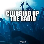 Play & Download Clubbing up the Radio, Vol. 2 by Various Artists | Napster