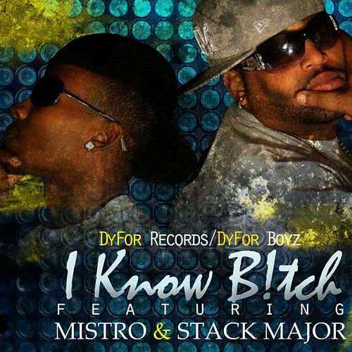Play & Download I Know Bitch (feat. Mi$tro & Stack Major) by The Dyfor Boyz | Napster