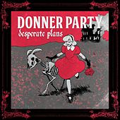 Play & Download Desperate Plans by Donner Party | Napster