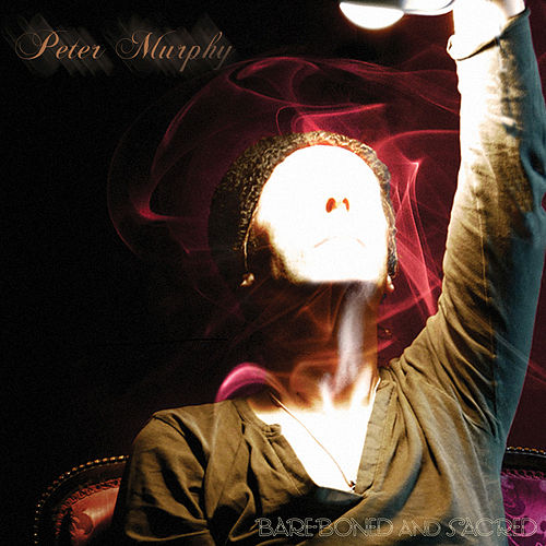Play & Download Bare-Boned and Sacred by Peter Murphy | Napster