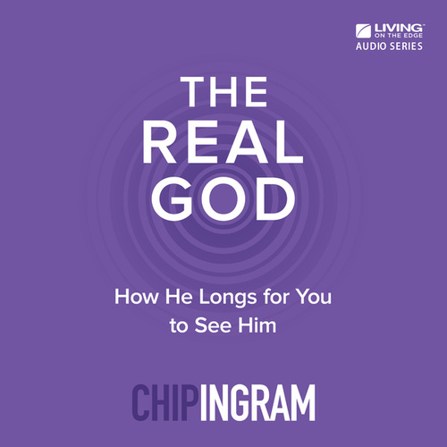 The Real God: How He Longs for You to See Him by Chip Ingram