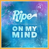 Play & Download On My Mind by Ripe | Napster