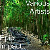 Play & Download Epic Impact.. by Various Artists | Napster