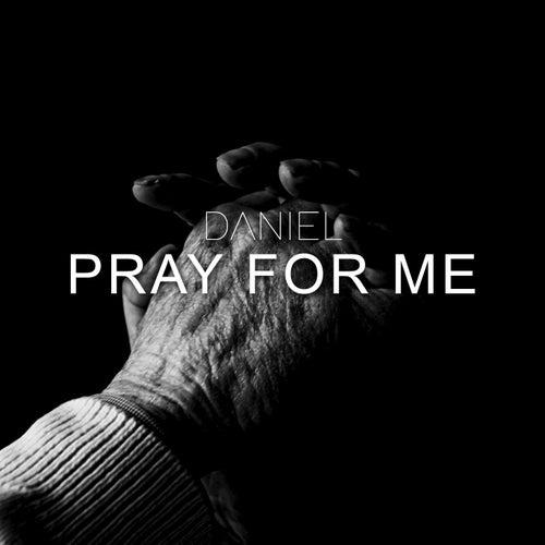 Pray for Me by Daniel