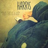 Play & Download Take This as a Loss by Harris | Napster