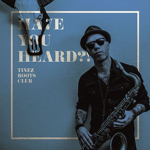 Have You Heard ?! by Tinez Roots Club
