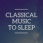 Play & Download Classical Music to Sleep by Various Artists | Napster