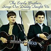 Songs Our Daddy Taught Us (Remastered 2017) von The Everly Brothers
