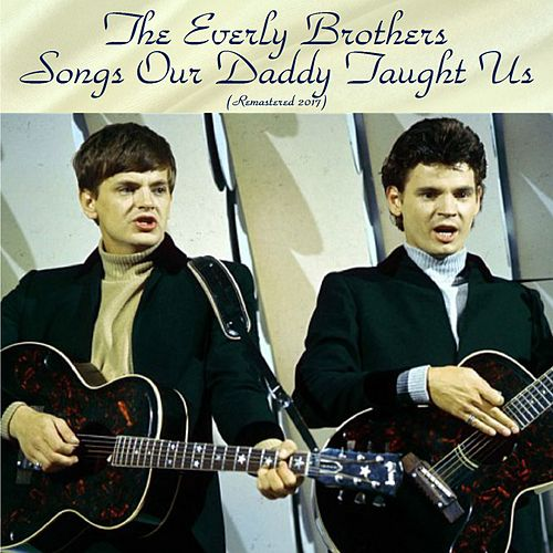 Songs Our Daddy Taught Us (Remastered 2017) de The Everly Brothers