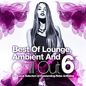 Best Of Lounge, Ambient and Chill Out, Vol.6 (The Luxus Selection Of 30 Outstanding Relax Anthems) by Various Artists