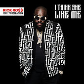 Play & Download I Think She Like Me by Rick Ross | Napster