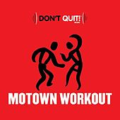 Play & Download Don't Quit Music: Motown Workout (Exercise, Fitness, Workout, Aerobics, Running, Walking, Weight Lifting, Cardio) by Various Artists | Napster