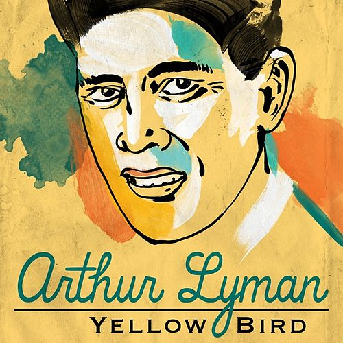 Yellow Bird by Arthur Lyman