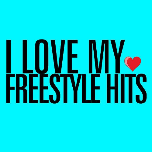 I Love My Freestyle Hits by Various Artists