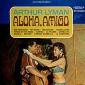 Play & Download Aloha, Amigo (Digitally Remastered) by Arthur Lyman | Napster