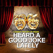 Play & Download Heard A Good Joke Lately by Comedy Troupe of Miami | Napster