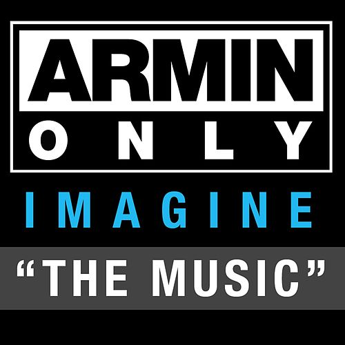 Play & Download Armin Only - Imagine 'The Music' by Armin Van Buuren | Napster