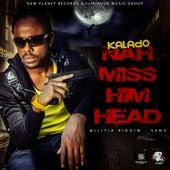 Play & Download Nah Miss Him Head (Militia Riddim) by Kalado | Napster