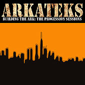 Building the Ark - The Progression Sessions by Arkateks