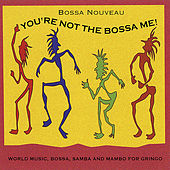 Play & Download You're Not the Bossa Me by Bossa Nouveau | Napster