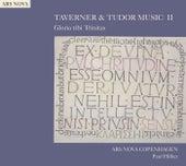 TAVERNER & TUDOR MUSIC II: Gloria tibi Trinitas (Ars Nova Copenhagen) von Paul Hillier