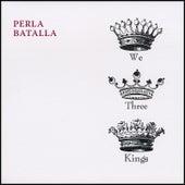We Three Kings by Perla Batalla