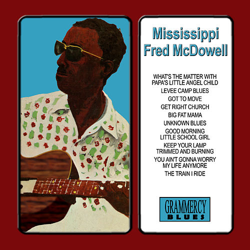 Play & Download Mississippi Fred McDowell by Mississippi Fred McDowell | Napster