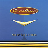 Play & Download Nuthin' but the Blues by Oreo Blue | Napster