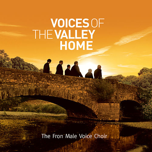 Play & Download Voices Of The Valley: Home by Fron Male Voice Choir | Napster