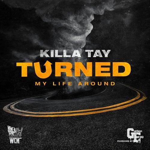 Turned My Life Around by Killa Tay
