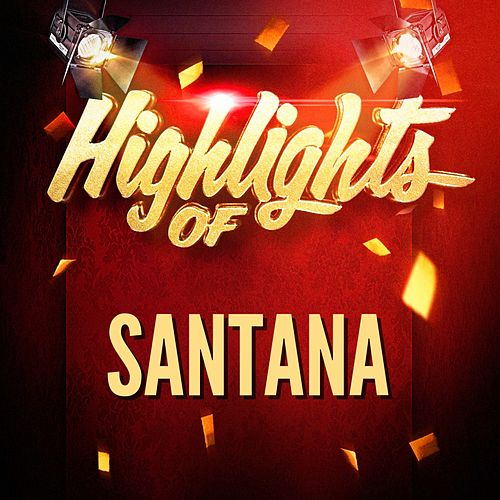 Play & Download Highlights of Santana by Santana | Napster